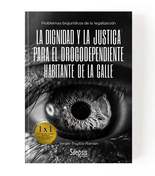 Libro_La dignidad y la justicia para el drogodependiente habitante de la calle